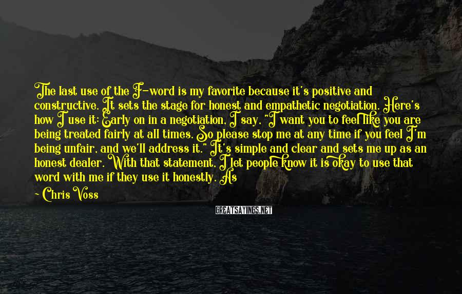Chris Voss Sayings: The last use of the F-word is my favorite because it's positive and constructive. It