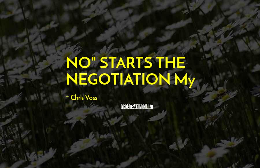 """Chris Voss Sayings: NO"""" STARTS THE NEGOTIATION My"""