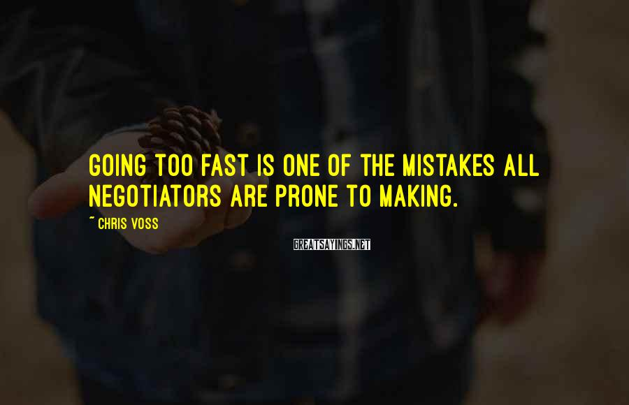 Chris Voss Sayings: Going too fast is one of the mistakes all negotiators are prone to making.
