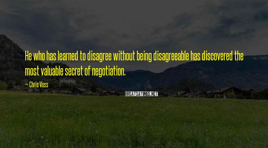 Chris Voss Sayings: He who has learned to disagree without being disagreeable has discovered the most valuable secret