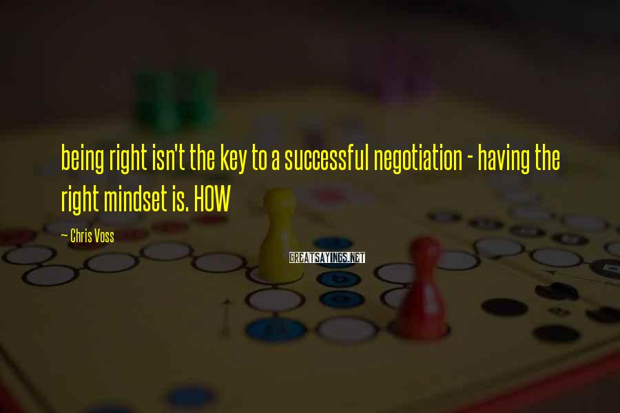 Chris Voss Sayings: being right isn't the key to a successful negotiation - having the right mindset is.