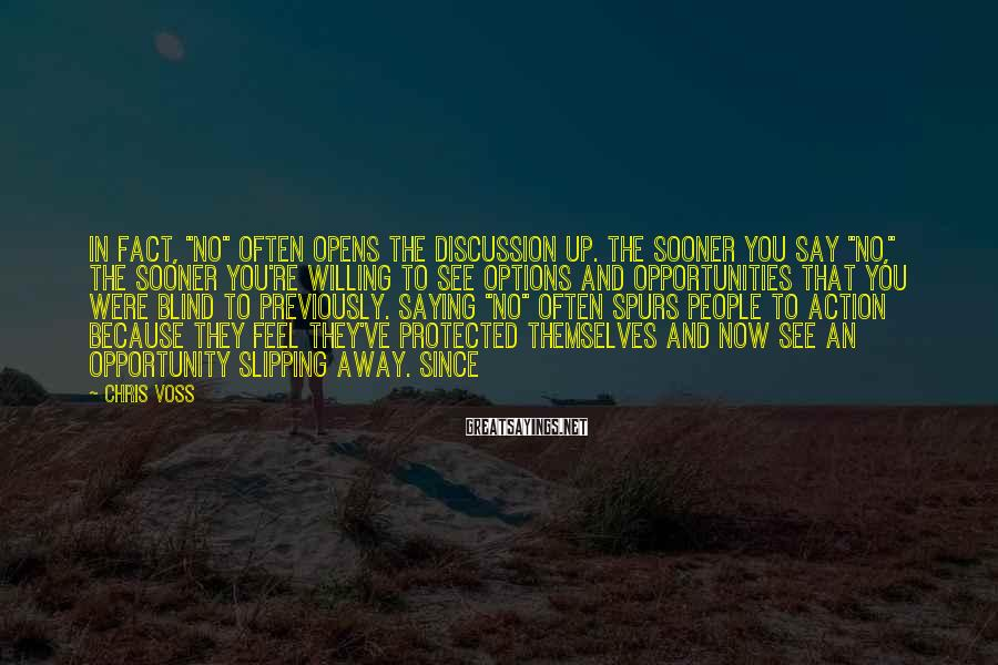 """Chris Voss Sayings: In fact, """"No"""" often opens the discussion up. The sooner you say """"No,"""" the sooner"""