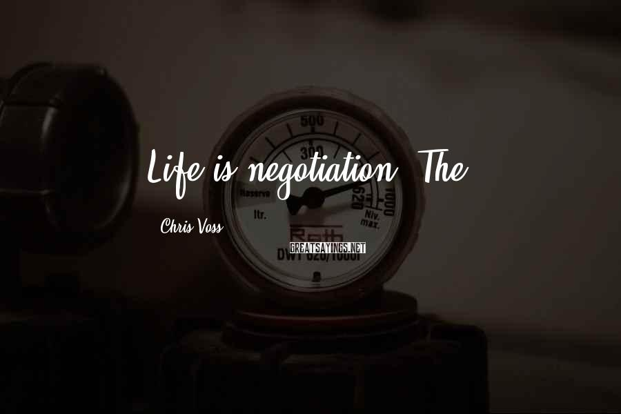 Chris Voss Sayings: Life is negotiation. The