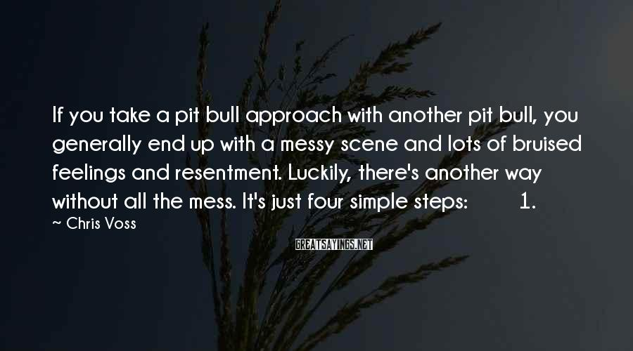 Chris Voss Sayings: If you take a pit bull approach with another pit bull, you generally end up
