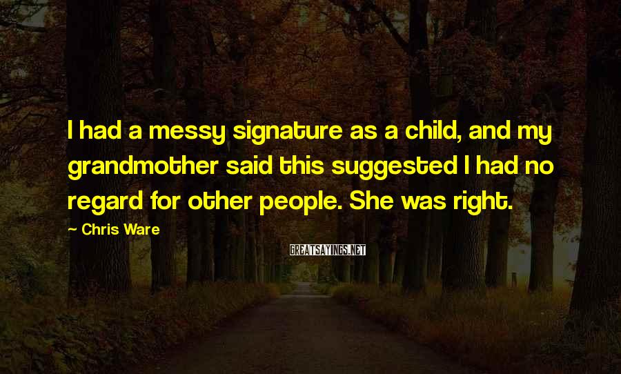 Chris Ware Sayings: I had a messy signature as a child, and my grandmother said this suggested I