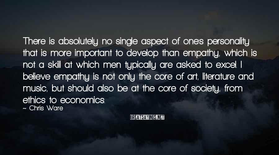 Chris Ware Sayings: There is absolutely no single aspect of one's personality that is more important to develop
