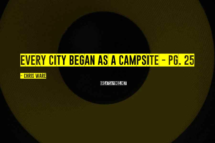 Chris Ware Sayings: Every city began as a campsite - pg. 25