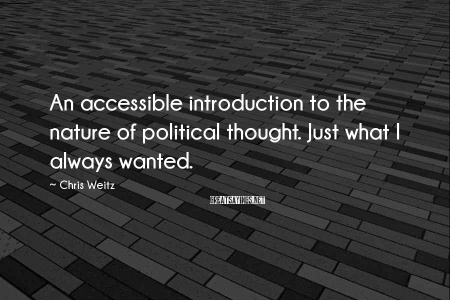 Chris Weitz Sayings: An accessible introduction to the nature of political thought. Just what I always wanted.
