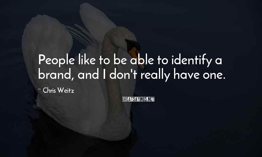Chris Weitz Sayings: People like to be able to identify a brand, and I don't really have one.