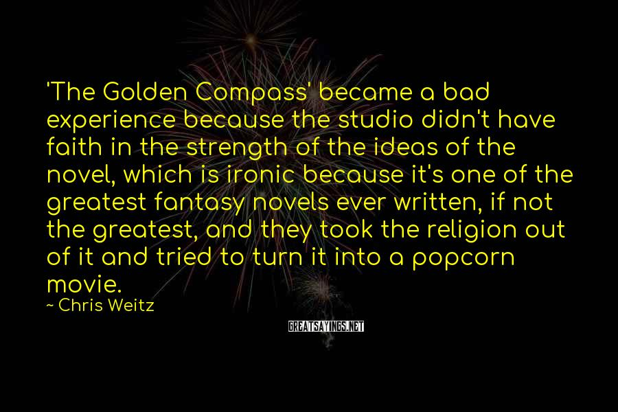Chris Weitz Sayings: 'The Golden Compass' became a bad experience because the studio didn't have faith in the