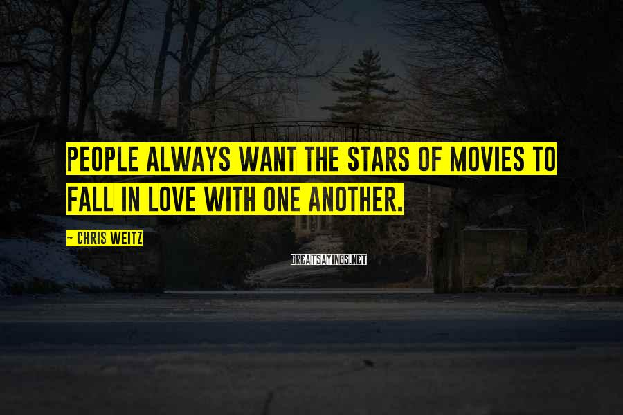 Chris Weitz Sayings: People always want the stars of movies to fall in love with one another.