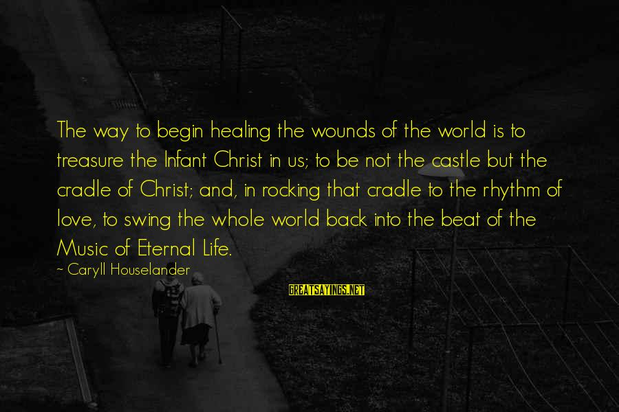 Christ Love Sayings By Caryll Houselander: The way to begin healing the wounds of the world is to treasure the Infant