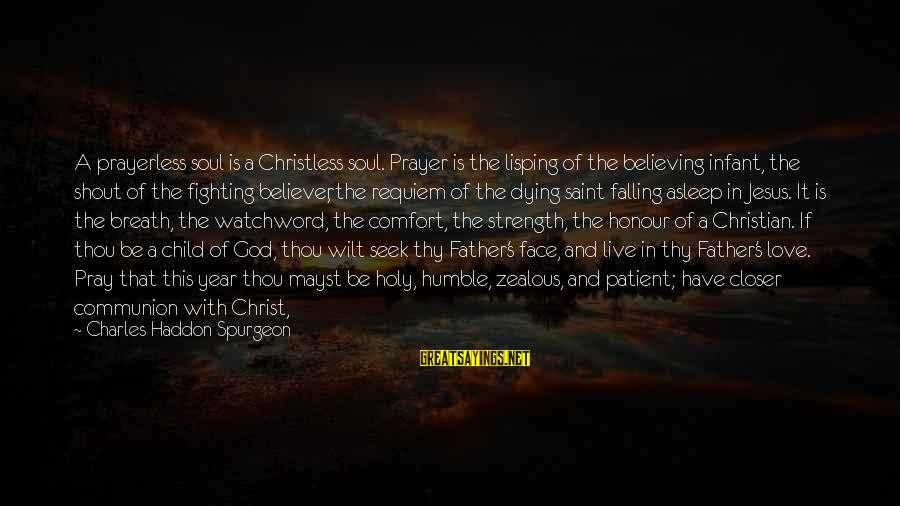 Christ Love Sayings By Charles Haddon Spurgeon: A prayerless soul is a Christless soul. Prayer is the lisping of the believing infant,