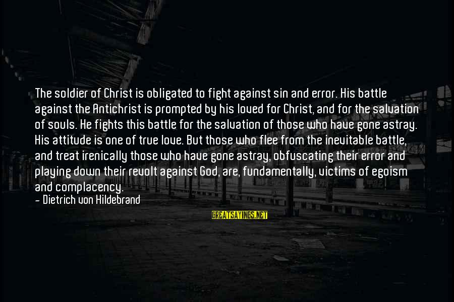 Christ Love Sayings By Dietrich Von Hildebrand: The soldier of Christ is obligated to fight against sin and error. His battle against