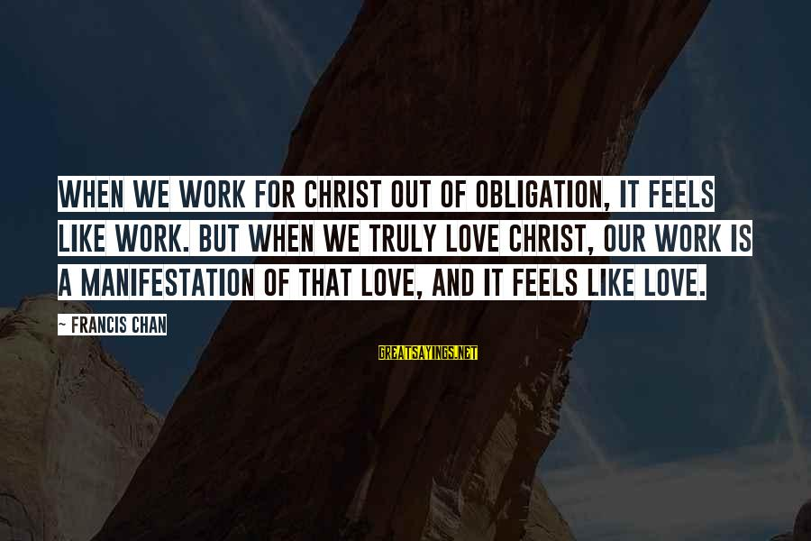 Christ Love Sayings By Francis Chan: When we work for Christ out of obligation, it feels like work. But when we