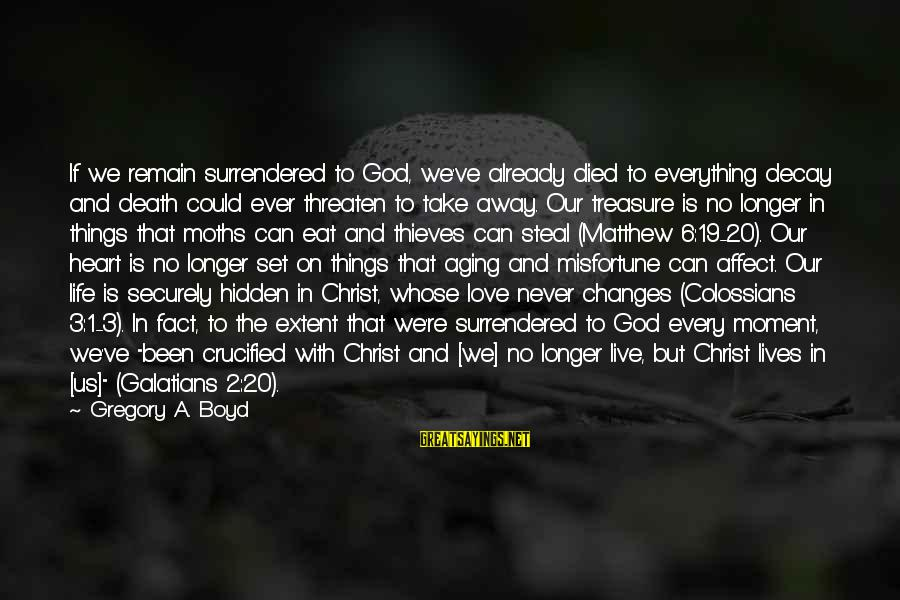 Christ Love Sayings By Gregory A. Boyd: If we remain surrendered to God, we've already died to everything decay and death could