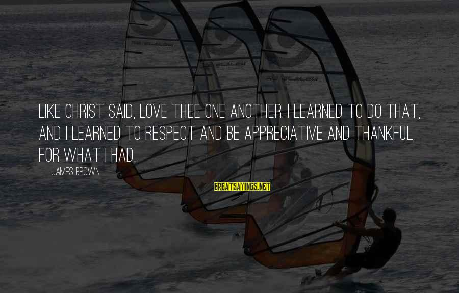 Christ Love Sayings By James Brown: Like Christ said, love thee one another. I learned to do that, and I learned