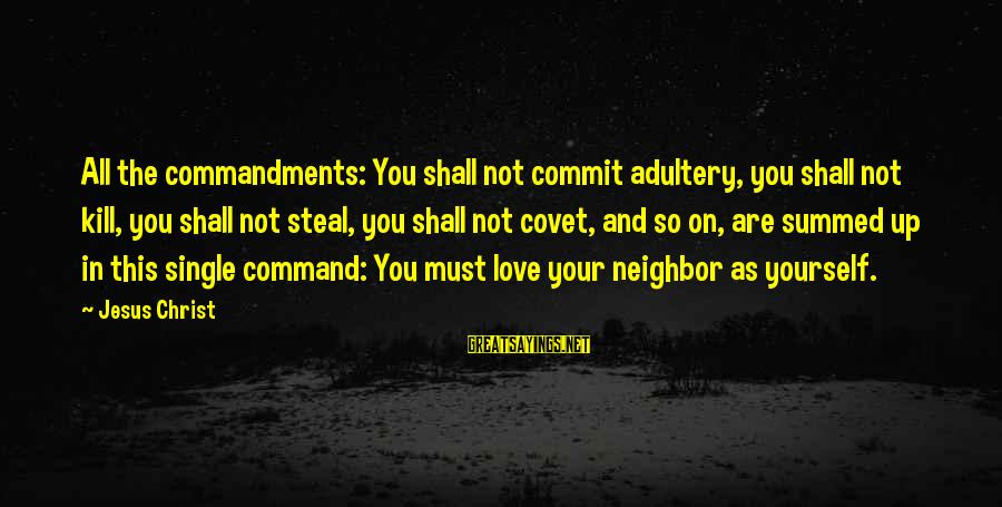 Christ Love Sayings By Jesus Christ: All the commandments: You shall not commit adultery, you shall not kill, you shall not
