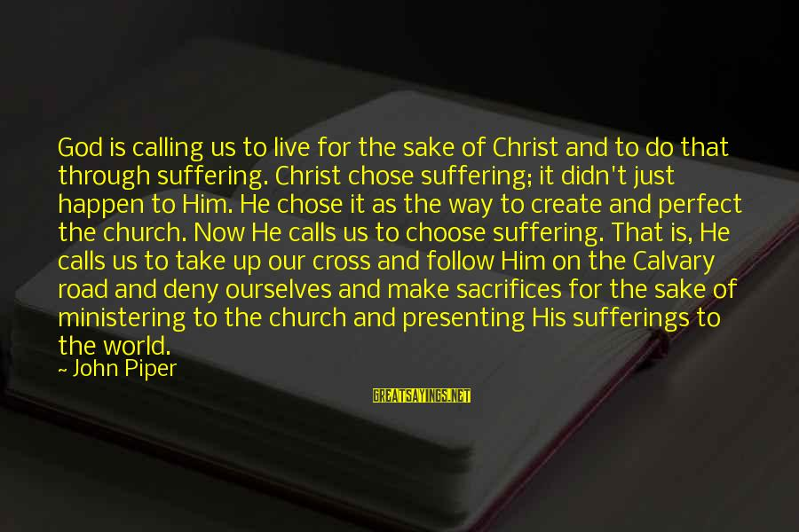 Christ Love Sayings By John Piper: God is calling us to live for the sake of Christ and to do that