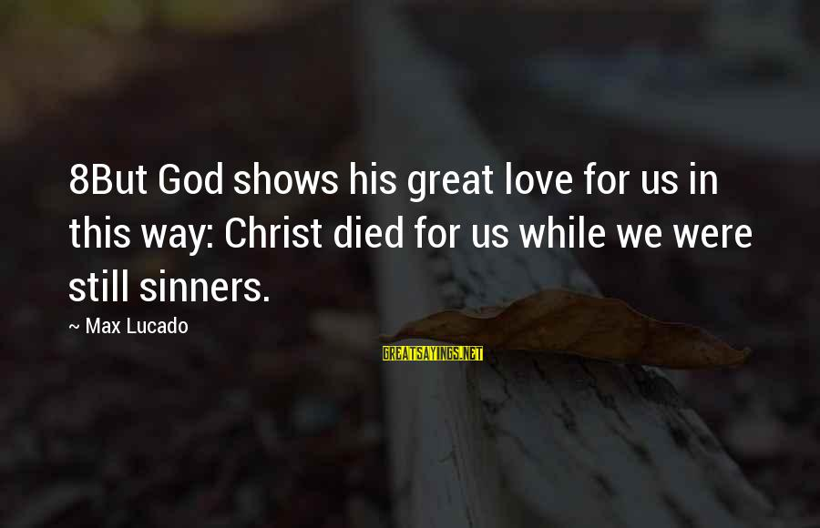 Christ Love Sayings By Max Lucado: 8But God shows his great love for us in this way: Christ died for us