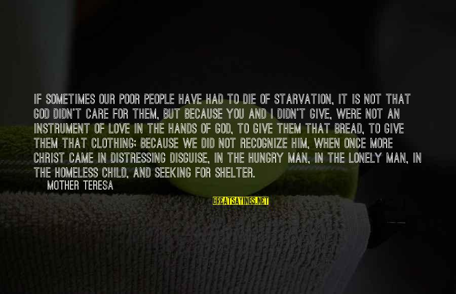 Christ Love Sayings By Mother Teresa: If sometimes our poor people have had to die of starvation, it is not that