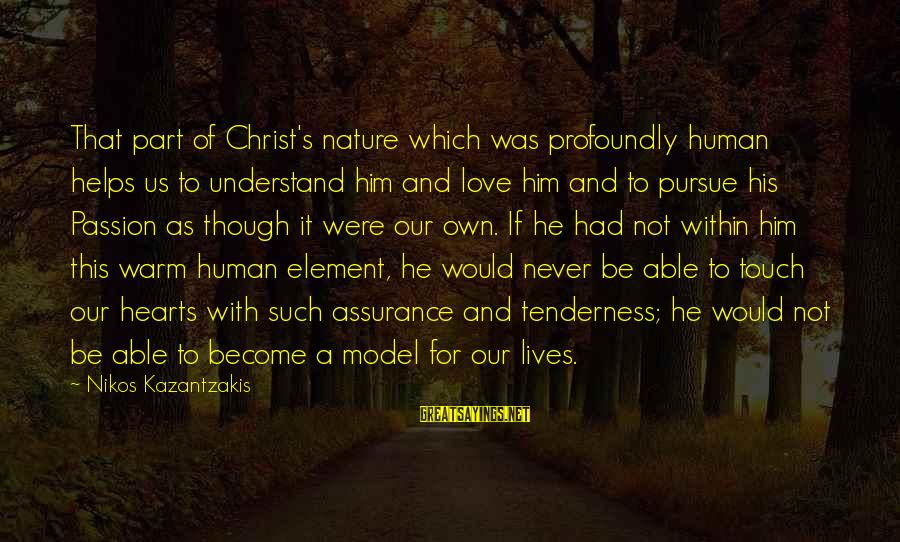 Christ Love Sayings By Nikos Kazantzakis: That part of Christ's nature which was profoundly human helps us to understand him and