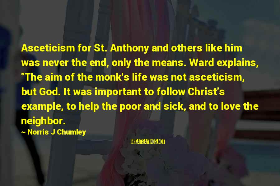 Christ Love Sayings By Norris J Chumley: Asceticism for St. Anthony and others like him was never the end, only the means.