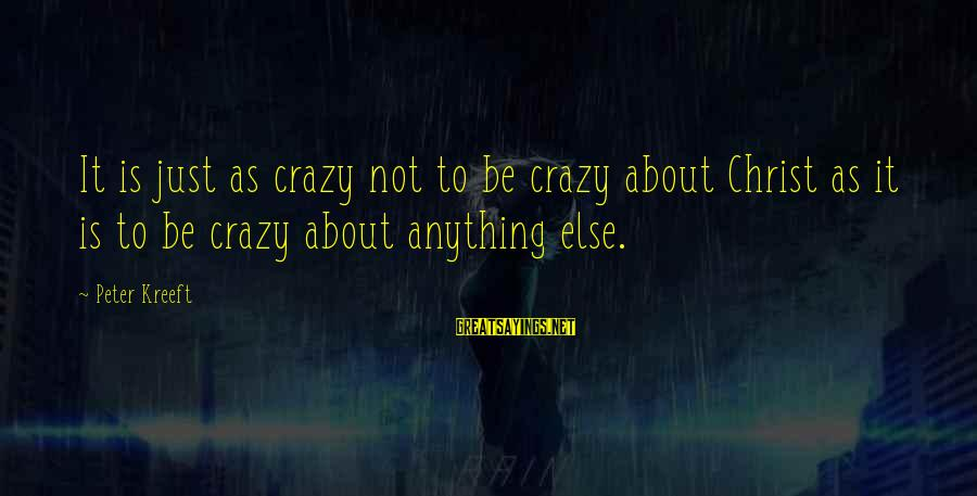 Christ Love Sayings By Peter Kreeft: It is just as crazy not to be crazy about Christ as it is to