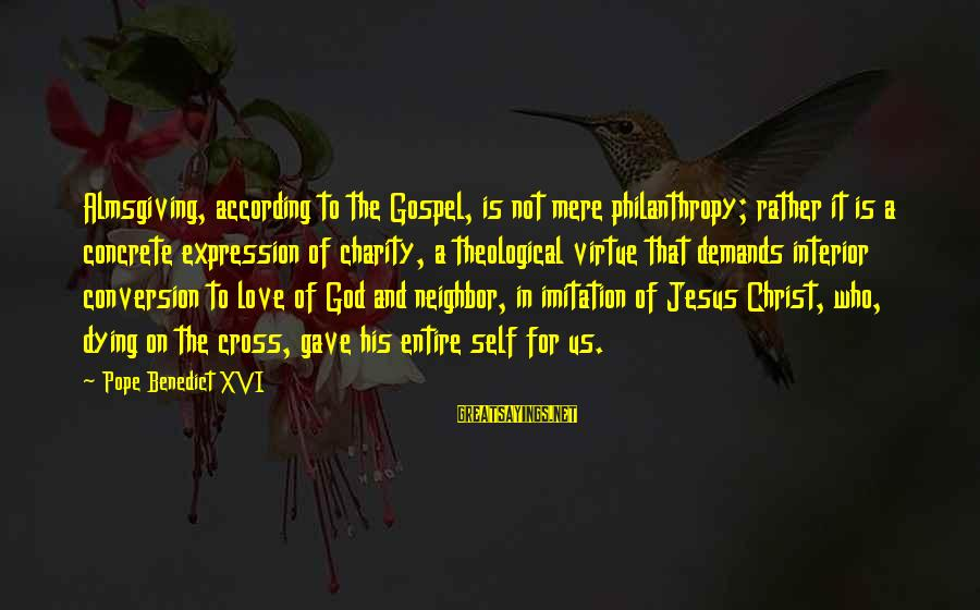 Christ Love Sayings By Pope Benedict XVI: Almsgiving, according to the Gospel, is not mere philanthropy; rather it is a concrete expression