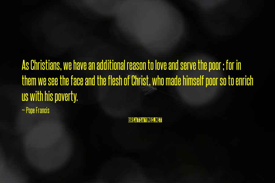 Christ Love Sayings By Pope Francis: As Christians, we have an additional reason to love and serve the poor ; for
