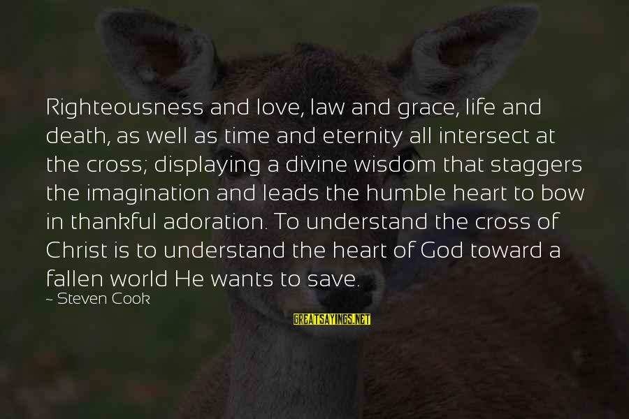Christ Love Sayings By Steven Cook: Righteousness and love, law and grace, life and death, as well as time and eternity