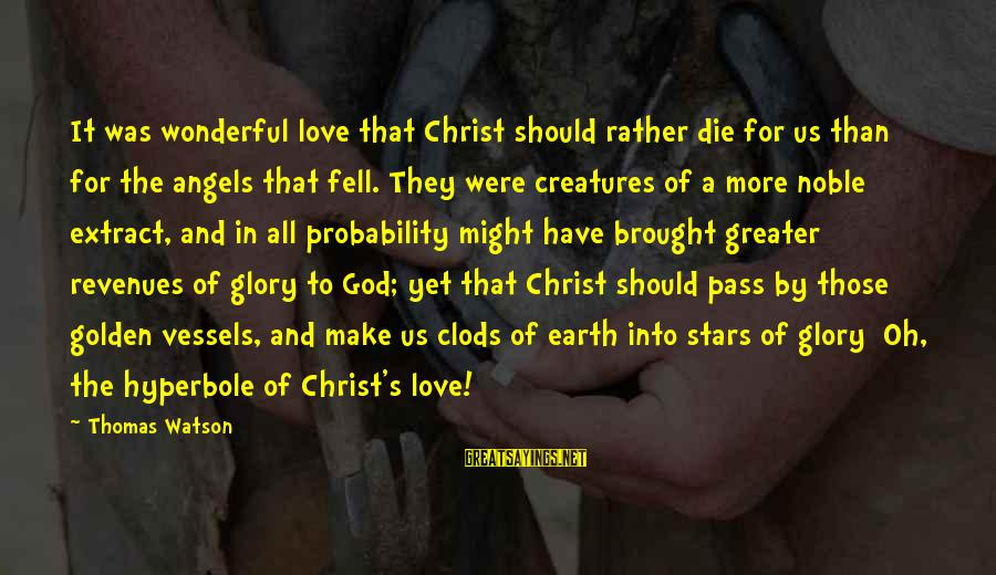 Christ Love Sayings By Thomas Watson: It was wonderful love that Christ should rather die for us than for the angels