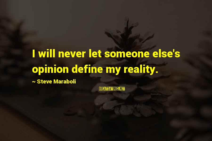 Christ Recrucified Sayings By Steve Maraboli: I will never let someone else's opinion define my reality.