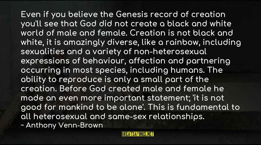 Christian Based Love Sayings By Anthony Venn-Brown: Even if you believe the Genesis record of creation you'll see that God did not