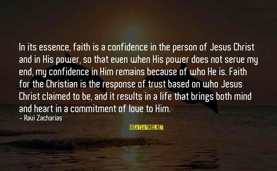Christian Based Love Sayings By Ravi Zacharias: In its essence, faith is a confidence in the person of Jesus Christ and in