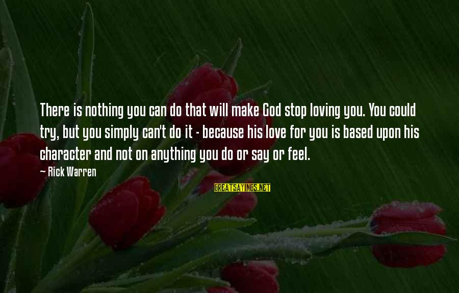 Christian Based Love Sayings By Rick Warren: There is nothing you can do that will make God stop loving you. You could