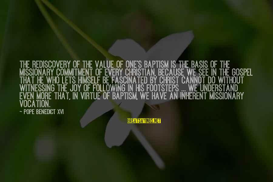 Christian Witnessing Sayings By Pope Benedict XVI: The rediscovery of the value of one's baptism is the basis of the missionary commitment