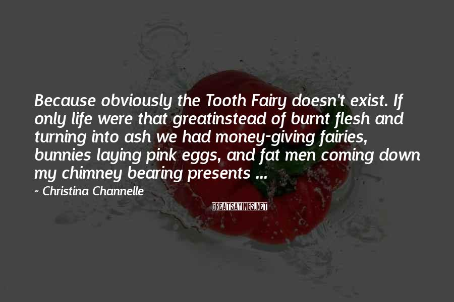 Christina Channelle Sayings: Because obviously the Tooth Fairy doesn't exist. If only life were that greatinstead of burnt