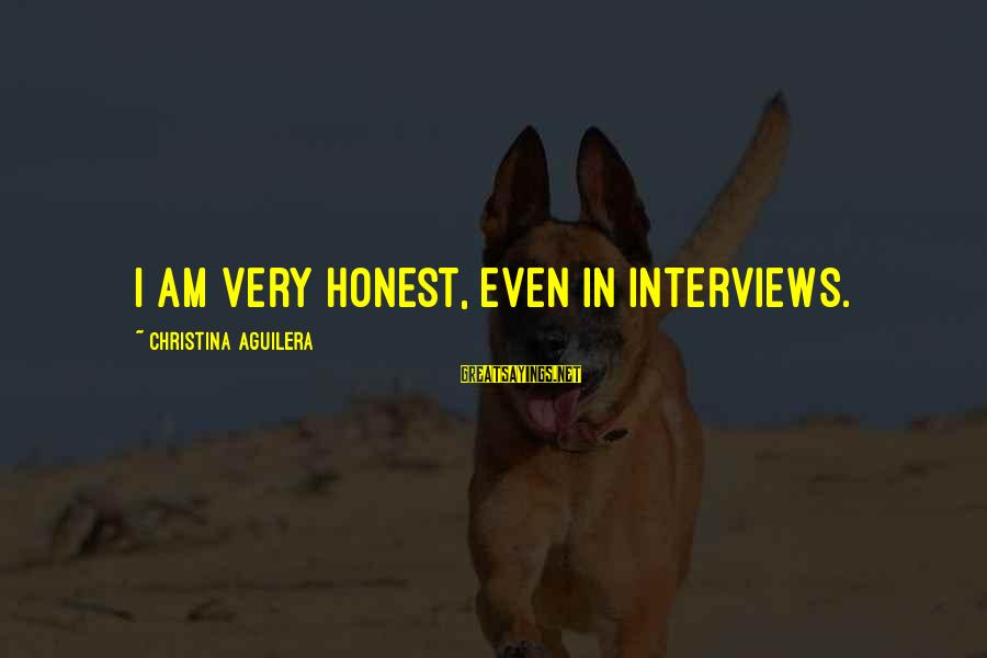 Christina Sayings By Christina Aguilera: I am very honest, even in interviews.