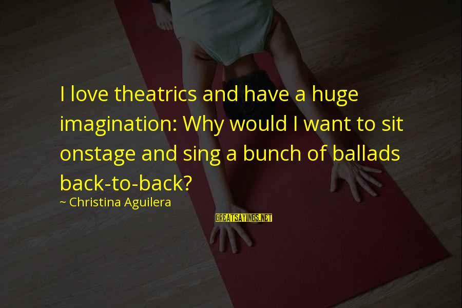 Christina Sayings By Christina Aguilera: I love theatrics and have a huge imagination: Why would I want to sit onstage