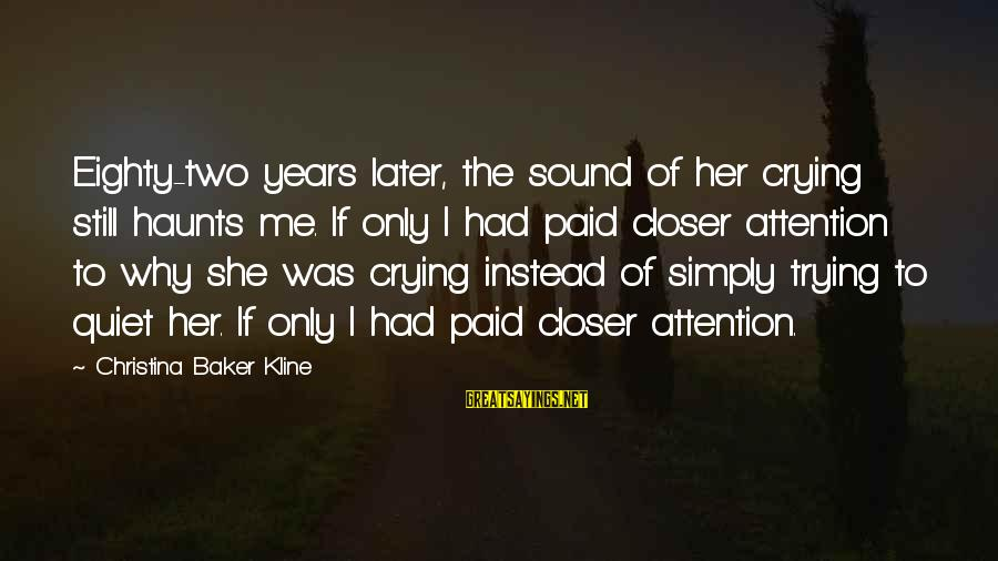 Christina Sayings By Christina Baker Kline: Eighty-two years later, the sound of her crying still haunts me. If only I had