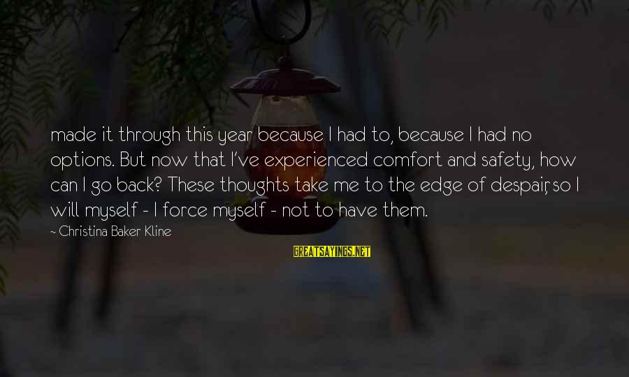Christina Sayings By Christina Baker Kline: made it through this year because I had to, because I had no options. But