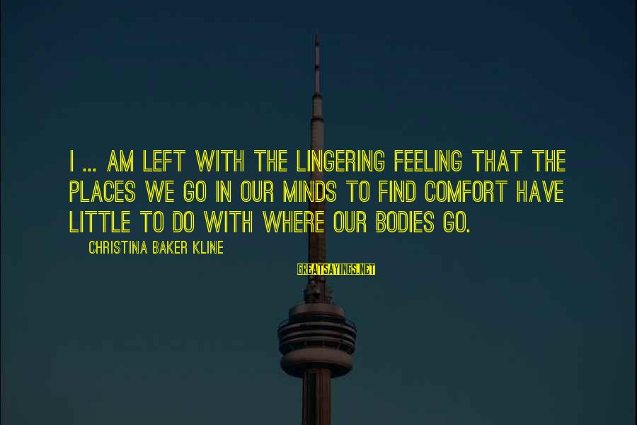 Christina Sayings By Christina Baker Kline: I ... am left with the lingering feeling that the places we go in our