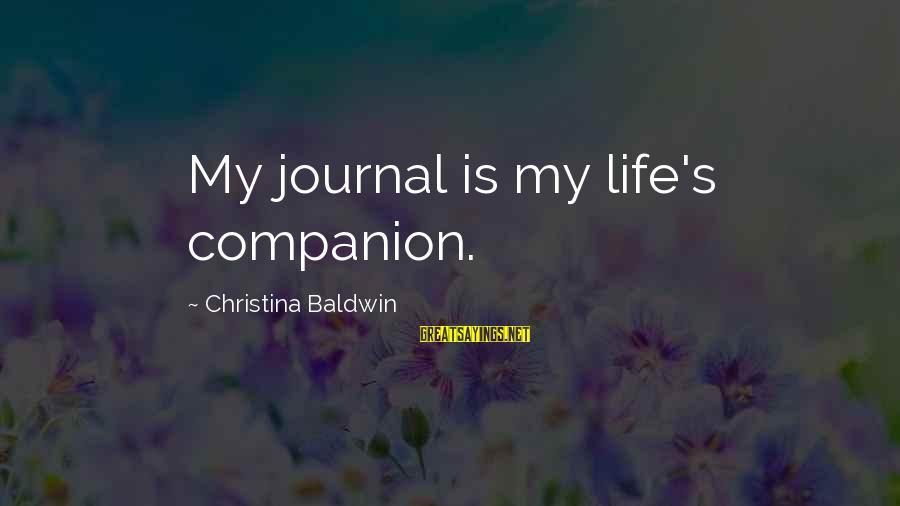 Christina Sayings By Christina Baldwin: My journal is my life's companion.