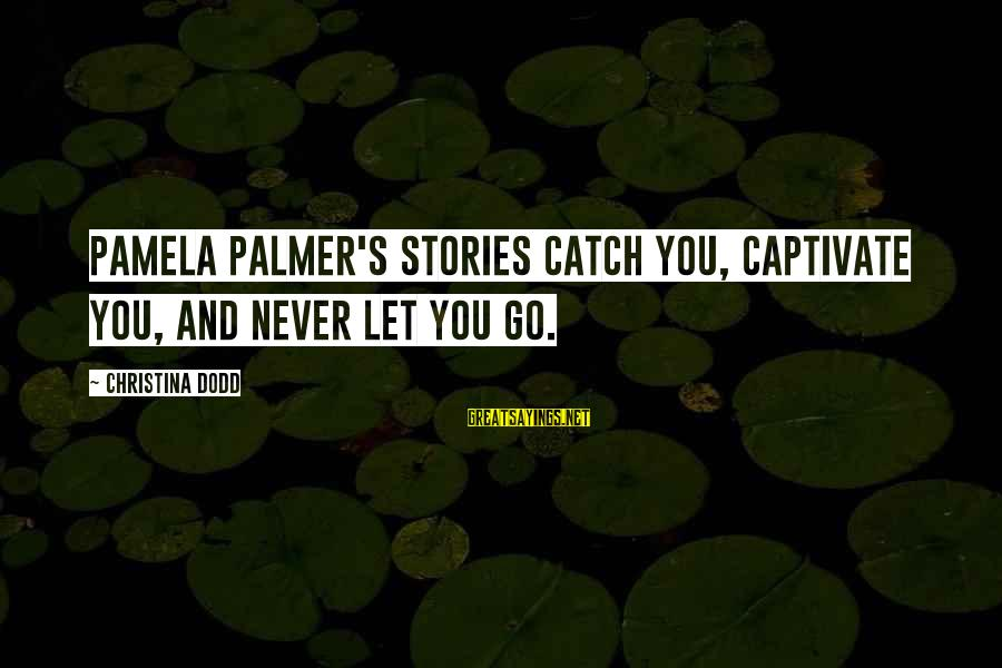 Christina Sayings By Christina Dodd: Pamela Palmer's stories catch you, captivate you, and never let you go.