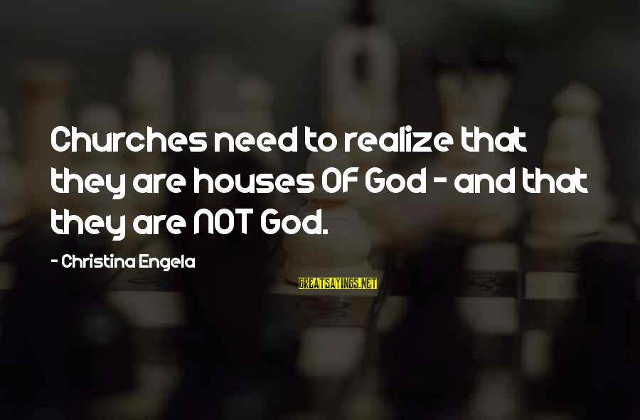 Christina Sayings By Christina Engela: Churches need to realize that they are houses OF God - and that they are