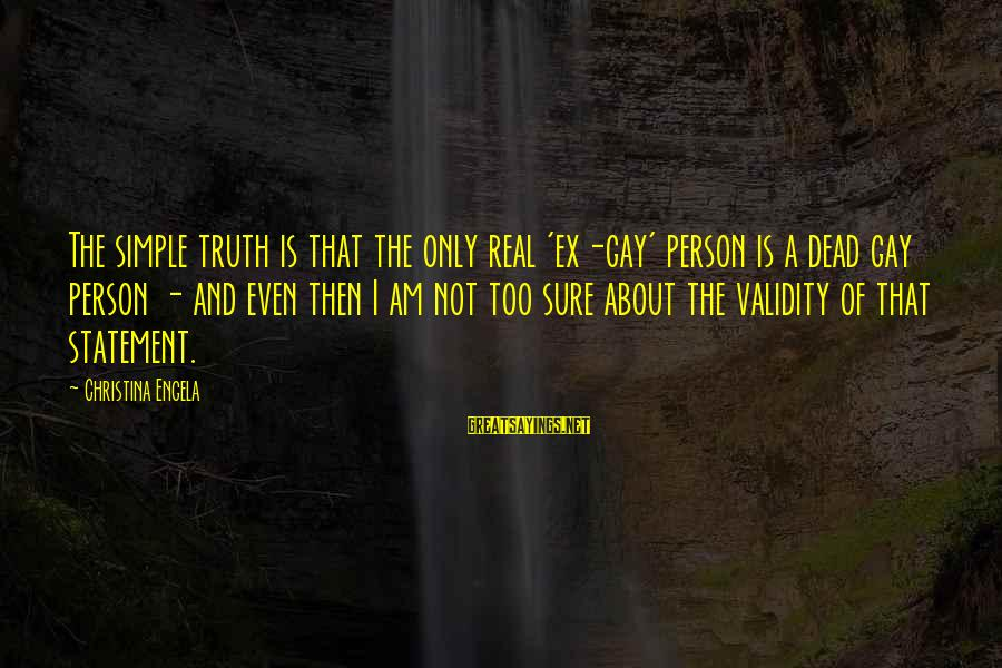 Christina Sayings By Christina Engela: The simple truth is that the only real 'ex-gay' person is a dead gay person