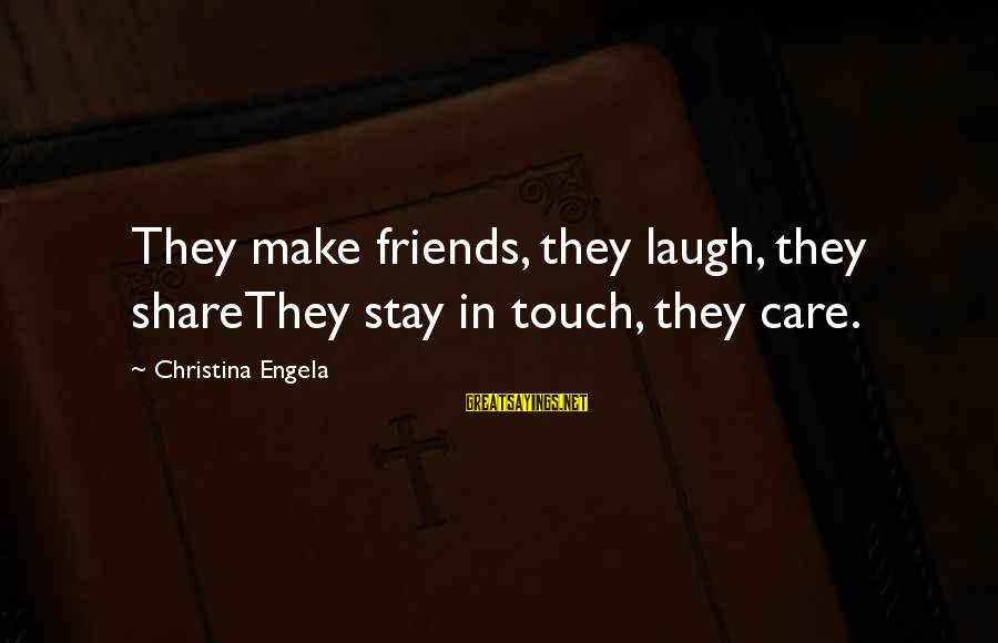 Christina Sayings By Christina Engela: They make friends, they laugh, they shareThey stay in touch, they care.
