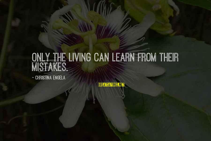 Christina Sayings By Christina Engela: Only the living can learn from their mistakes.