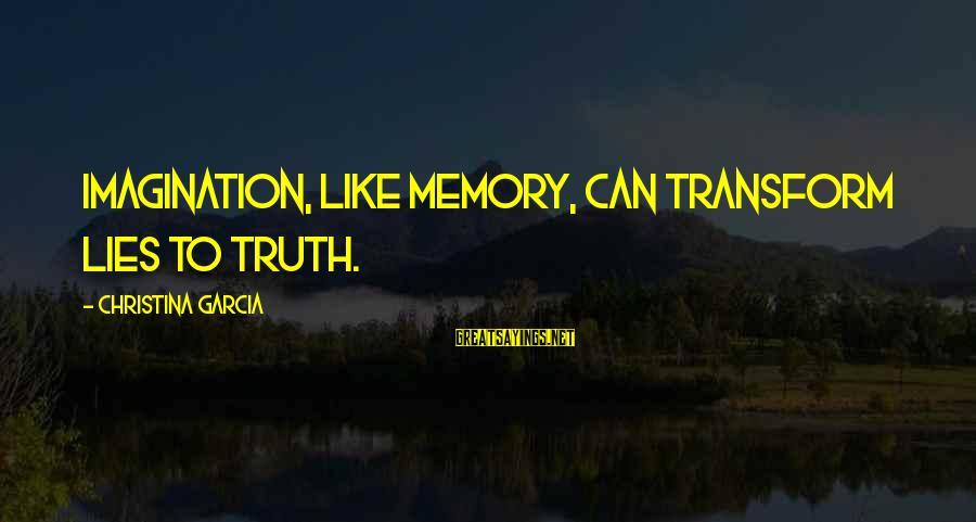 Christina Sayings By Christina Garcia: Imagination, like memory, can transform lies to truth.